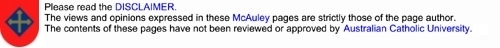 Please read the DISCLAIMER. The views and opinions expressed in these McAuley pages are strictly those of the page author. The contents of these pages have not been reviewed or approved by the Australian Catholic University.