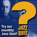 Try our monthly Jazz Quiz