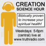 Creation Science Hour: Biblically proven to increase your spiritual health! Weekdays: 5pm - 6pm central, on www.truthradio.com