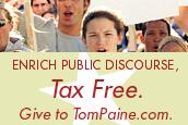 Enrich Public Discourse, Tax Free. Give to TomPaine.com.