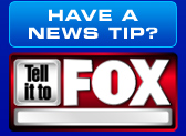 Have a News Tip? Tell it to FOX!