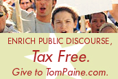 Enrich Public Discourse, Tax Free. Give to TomPaine.com.