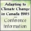 Conference: Adapting to Climate Change in Canada 2005