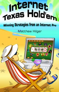 Internet Texas Hold'em: Winning Strategies from an Internet Pro by Matthew Hilger