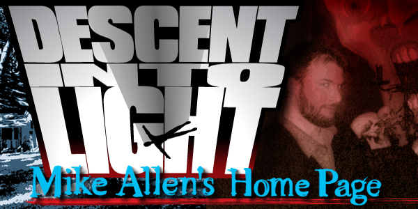 DESCENT INTO LIGHT: Mike Allen's Home Page