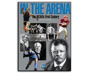 IN THE ARENA: THE NCAA'S FIRST CENTURY: BY JOSEPH N. CROWLEY