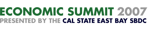 Economic Summit 2007: Presented by Cal State East Bay Small Business Development Center