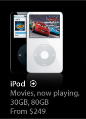 iPod. Movies now Playing. 30GB, 80GB from $249