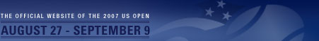 The Official Website of the 2007 US Open: August 27 - September 9