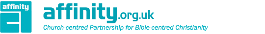 Affinity - Church-centred Partnership for Bible-centred Christianity