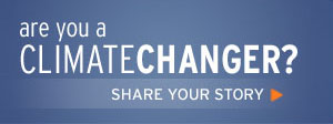 Are you a CLIMATE CHANGER? Share your story.