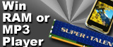 Win 2GB of performance PC2-8000 memory or a 4GB MP3/Video player!