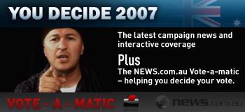 You Decide 2007 - The latest campaign news & interactive coverage. Plus the news.com.au Vote-a-matic - helping you decide your vote