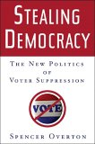 Stealing Democracy: The New Politics of Voter Suppression