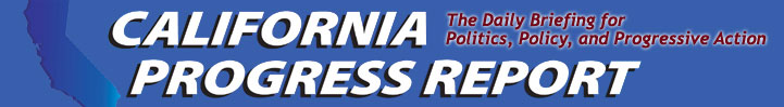 California Progress Report - your daily briefing for politics, policy and progressive action.