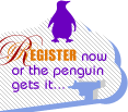 Register now or the penguin gets it...