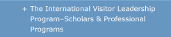 The International Visitor Leadership Program-Scholars and Profesional Programs