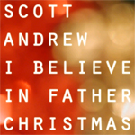 Scott Andrew - I Believe In Father Christmas