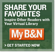 Share Your Favorites. Inspire Other Readers with Your Virtual Library. My B&N - Get Started Now