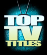 Top TV Titles!
