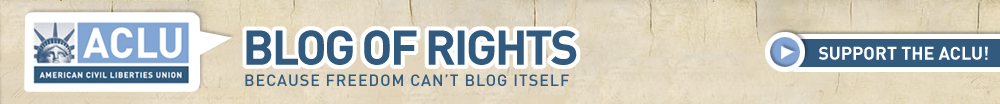 ACLU Blog of Rights - Official Blog of the ACLU National Office