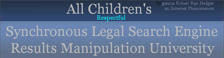 Children's Legal Constitutionally Supported Respect for Life Search engine Results Manipulation School Paradigmal Choreography Phenomenon.