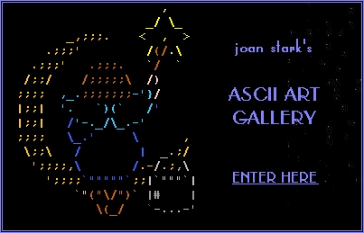 Enter joan stark's ASCII Art Gallery !