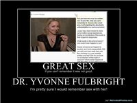 DR. YVONNE FULBRIGHT - I'm pretty sure I would remember sex with her!