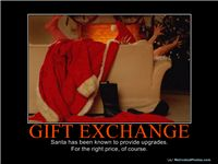 GIFT EXCHANGE - Santa has been known to provide upgrades.