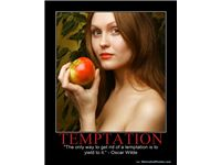 "TEMPTATION - ""The only way to get rid of a temptation is to yield to it."" - Oscar Wilde"