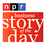 NPR Business Story of the Day Podcast