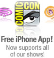 Click to download the FREE Comic-Con iPhone App supporting all of our shows