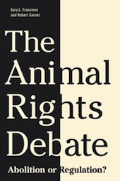 The Animal Rights Debate: Abolition or Regulation? book cover