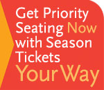 Get Priority Seating Now with Season Tickets Your Way