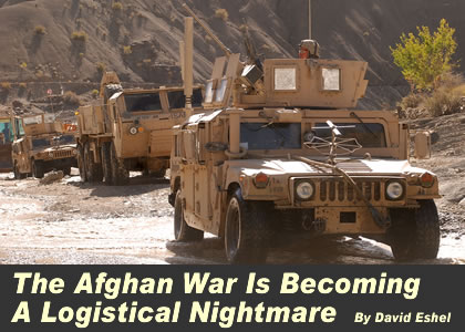 Analysis: The Afghan War is Becoming a Logistical Nightmare - by David Eshel. US Army Photo