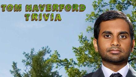 Tom Haverford Trivia