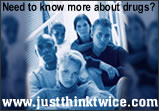 Need to know more about drugs?  www.justthinktwice.com