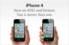 iPhone 4. Now on AT&T and Verizon. Two is better than one.