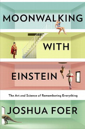 Moonwalking with Einstein: The Art and Science of Rememberin..., Joshua Foer, eBook