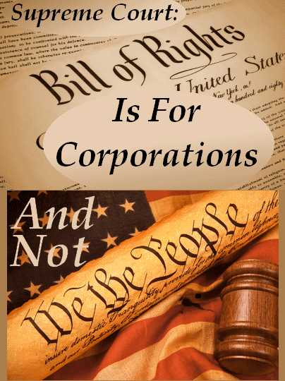 Supreme Court Rules Bill Of Rights Is For Corporations Not We The People
