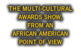 The Multi-Cultural Awards Show, from an African American Point of View