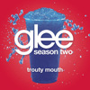 Trouty Mouth (Glee Cast Version) - Single, Glee Cast