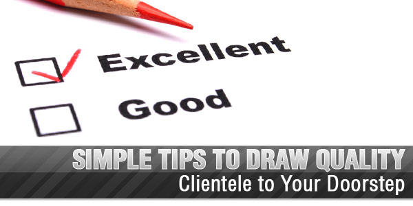 Simple Tips to Draw Quality Clientele to Your Doorstep