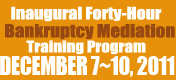 Inaugural Forty-Hour Bankruptcy Mediation Training