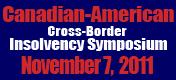 2011 Canadian-American Cross-Border Insolvency Symposium