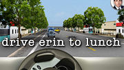 Drive Erin to Lunch