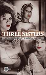 SHOWING MARCH - APRIL  Three Sisters - adapted by Mustapha Matura