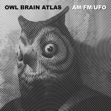 Owl Brain Atlas - 'AM/FM/UFO' a suRRism-Phonoethics Release