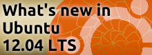 Whats new in Ubuntu 1204