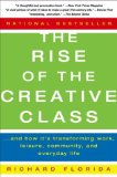 The Rise of the Creative Class: And How It's Transforming Work, Leisure, Community and Everyday Life